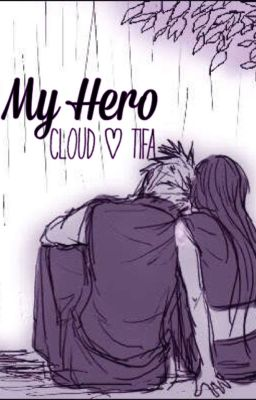 My Hero    ON-HOLD    - Final Fantasy ~Cloud and Tifa ...  Final Fantasy Cloud And Tifa Fanfiction