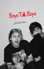 Boys Talk Boys |Malum Fanfic| by _xItsSarahx_