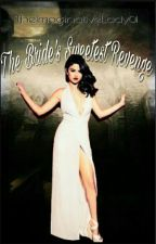 The Bride's Sweetest Revenge #Wattys2016 by jenixxxii
