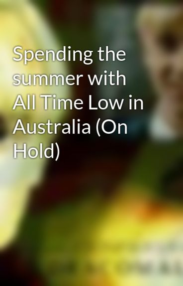 Spending the summer with All Time Low in Australia (On Hold) by Proud_Slytherin