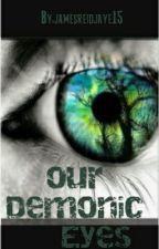 Our Demonic Eyes by jaelo_jaye15