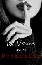 El Placer de lo Prohibido. by ChicaIndiscretaXO