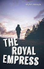 The Royal Empress || Wilder (NYSM)✔️ {WATTYS2017} by WhyNot_Makayla