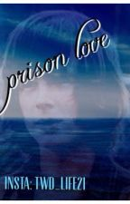 Prison love [a Carl x reader fan fiction Smut warning] by twd_life21