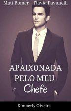 Apaixonada Pelo Meu Chefe  by KimLoveBomer