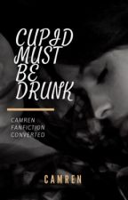 Cupid Must Be Drunk (Camren) by grxce-flxres