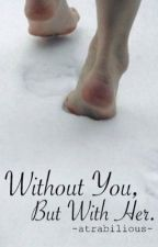 Without You, But With Her  by -atrabilious-