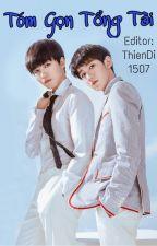 [Hoàn] [Shortfic] Khải Nguyên] Tóm Gọn Tổng Tài by ThienDi1507