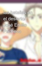 las batallas en el desierto/ José Emilio Pacheco  by Joymadeleinee