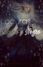 Locuras en Blanco y Negro  [Retos, Locuras y Otros] by IVelez1