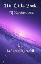 My little book of randomness  by IsilwenofRivendell