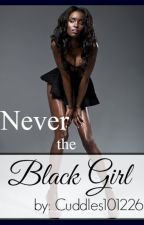 Never the Black Girl by Cuddles101226