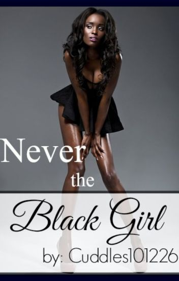Never the Black Girl