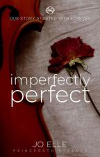 Imperfectly Perfect [COMPLETED] by PrincessThirteen00