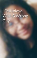 I Fell Inlove With A Wrong Guy by reyangelie