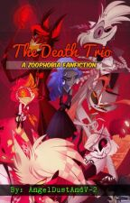 The Death Trio: Zoophobia Fan fiction by MekiyahHazbin