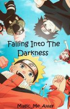 Falling Into The Darkness (A Naruto FanFiction) by Magic_Me_Away