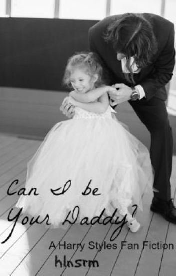 Can I Be Your Daddy? (A Harry Styles Fan Fiction)