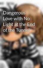 Dangerous Love with No Light at the End of the Tunnel by slinkynatasha04