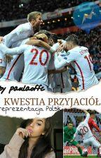 Kwestia przyjaciół | reprezentacja Polski by paulaoffc