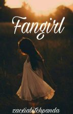 """""""fangirl"""" by zacxiabitchpanda"""
