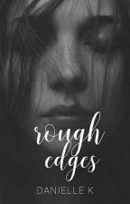 Rough Edges by AKAElleDuh