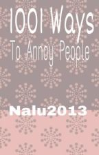 1001 Ways To Annoy People by nalu2013
