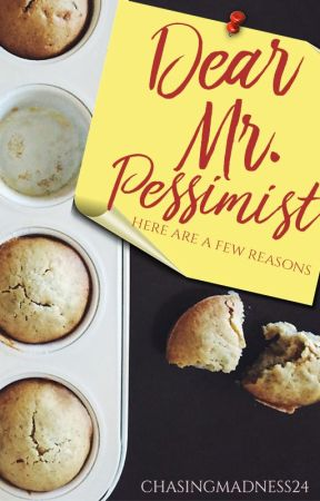 Dear Mr. Pessimist {Completed} by ChasingMadness24