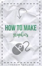 How To Make Graphics by TheHowToPlace