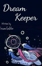 Dream Keeper by InsaneSoldier