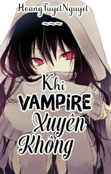 [ Tạm Drop ] [ Xuyên Không , Vampire , Dị Giới ] Khi Vampire Xuyên Không