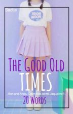 •The Good Old Times•||->20 Words<-|| by Sadije