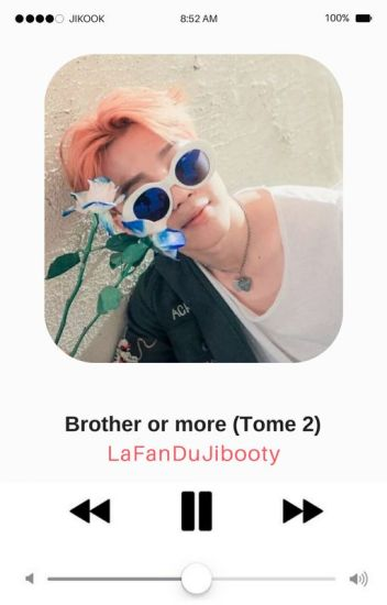 Brother or more ? -Jikook- [Tome 2]