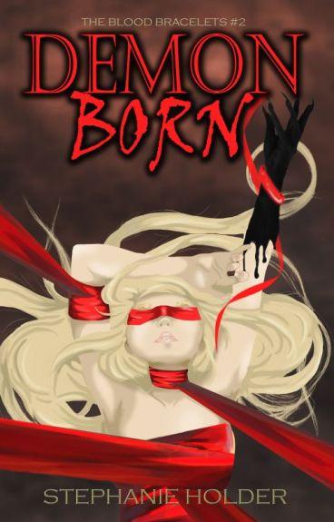 The Blood Bracelets #2 - Demon Born (COMING SOON) by SJ_Holder