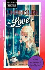 Unfinished Love [ COMPLETED ] by nice_licaycay22