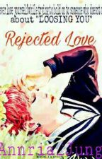 Rejected Love- Min Yoongi FF myg. pjm- COMPLETED by maxine_jung