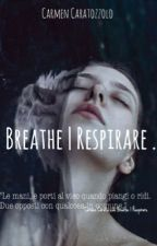 Breathe | Respirare. by alwaysH2O