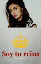 Soy tu reina #ST2 by ItsmeIuli