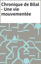 Chronique de Bilal - Une vie mouvementée by Chro_dun_dz