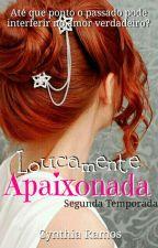Loucamente Apaixonada - Segunda Temporada by CynthiaRamos33