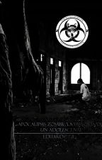 Apocalipsis Zombie: La Historia de un adolescente by TheWolfSpartan