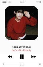 ❀ KPOP COVER BOOK ❀ by LaFanDuJibooty