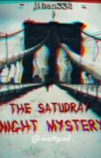 The Saturday Night Mystery by Jihan332