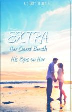EXTRA (Her Sweet Breath & His Eyes on Her) by PenyihirAgung