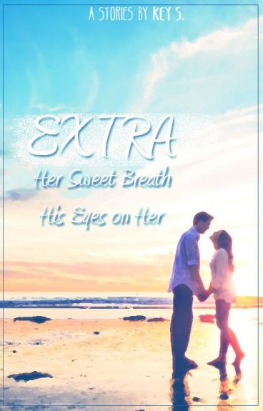 EXTRA (Her Sweet Breath & His Eyes on Her)