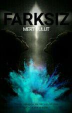 FARKSIZ by MertBulut_