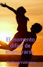 El momento difícil de enamorarse  by PercyValdivieso