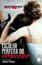 A Escolha Perfeita do Coração by stefanyamaral79