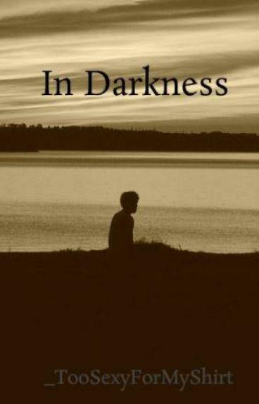 In Darkness by _TooSexyForMyShirt