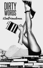 Dirty Words. by iAmPrimadonna